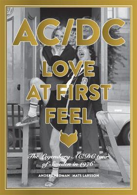 Ac/dc: Love At First Feel: The Legendary AC/DC Tour of Sweden in 1976