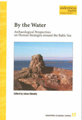 By the Water: Archaeological Perspectives on Human Strategies Around the Baltic Sea