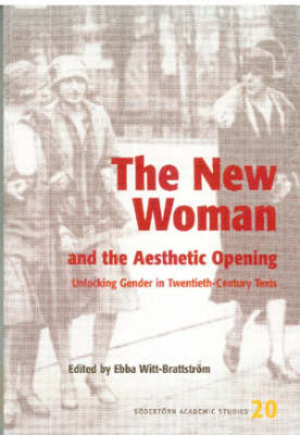 The New Woman and the Aesthetic Opening: Unlocking Gender in Twentieth-century Texts
