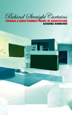 Behind Straight Curtains: Towards a Queer Feminist Theory of Architecture
