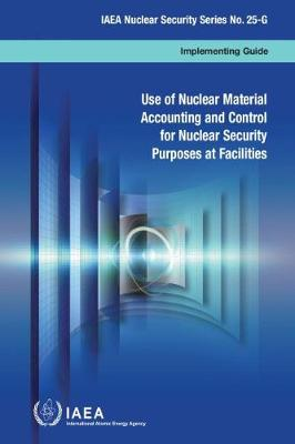 Use of nuclear material accounting and control for nuclear security purposes at facilities: implementing guide