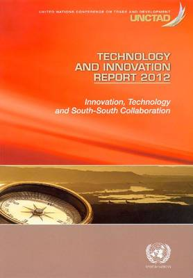 Technology and Innovation Report 2012: Exploring the South for Technological Empowerment and Innovation Capacity