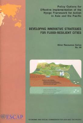 Policy Options for Effective Implementation of Hyogo Framework for Action in Asia and the Pacific: Developing Innovative Strategies for Flood Resilient Cities