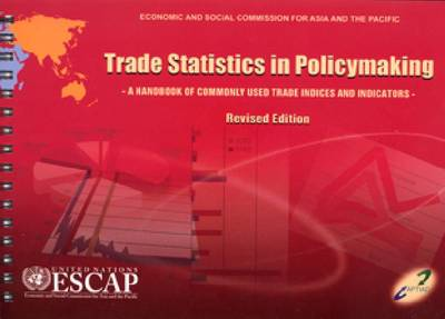 Trade Statistics in Policymaking: A Handbook of Commonly Used Indicies and Indicatorsrevised: 2009