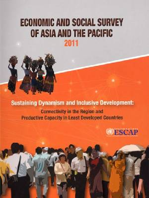 Economic and Social Survey of Asia and the Pacific: Sustaining Dynamism and Inclusive Development, Connectivity in the Region and Productive Capacity in Least Developed Countries: 2011