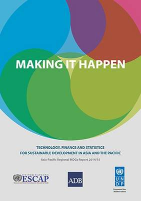 Making It Happen: Technology, Finance and Statistics for Sustainable Development in Asia and the Pacific