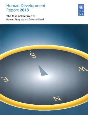 Human development report 2013: the rise of the South, human progress in a diverse world