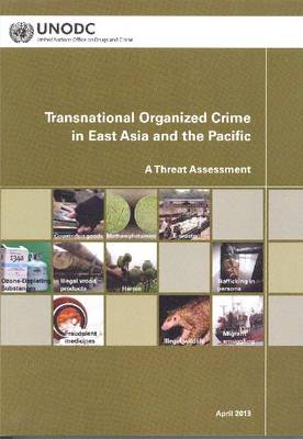 Transnational Organized Crime in East Asia and the Pacific: A Threat Assessment: 2012