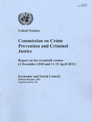 Commission on Crime Prevention and Criminal Justice: Report on the Twentieth Session (3 December 2010 and 11-15 April 2011)
