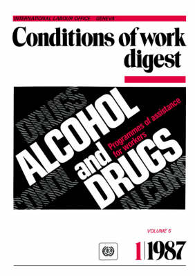 Alcohol and Drugs. Programmes of Assistance for Workers (Conditions of Work Digest 1/87)