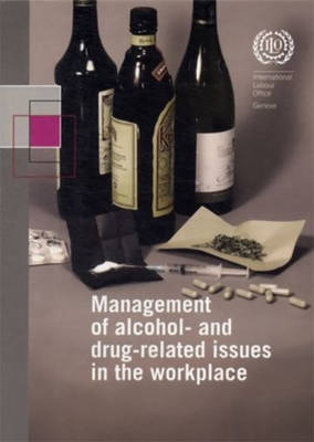 Management of Alcohol-and Drug Related Issues in the Workplace: An ILO Code of Practice