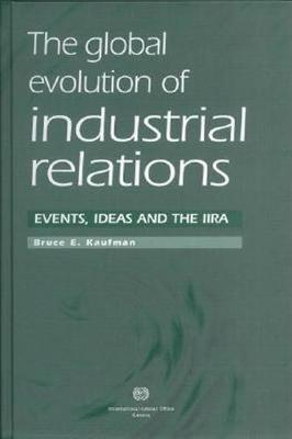 The Global Evolution of Industrial Relations: Events, Ideas and the IIRA
