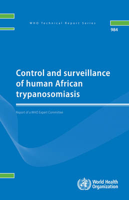 Control and Surveillance of Human African Trypanosomiasis: Report of a WHO Expert Committee