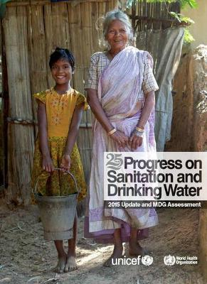 Progress on Sanitation and Drinking Water : 2015 update and MDG Assessment