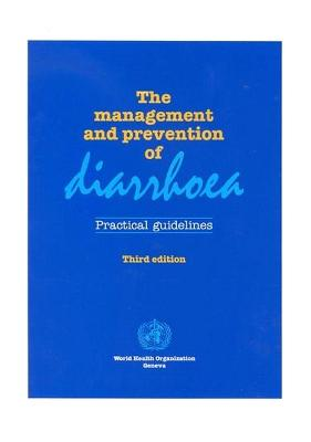 The Management and Prevention of Diarrhoea: Practical Guidelines