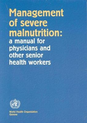 Management of Severe Malnutrition: A Manual for Physicians and Other Senior Health Workers