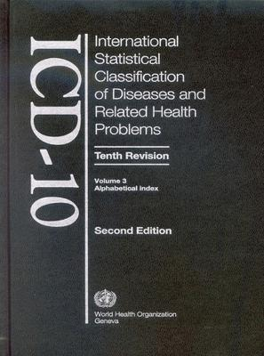 The International Statistical Classification of Diseases and Health Related Problems ICD-10: Tenth Revision: v. 3: Aphabetical Index