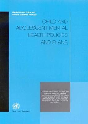 Child and Adolescent Mental Health Policies and Plans: Mental Health Policy and Services Guidance Package