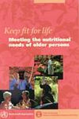 Keep Fit for Life: Meeting the Nutritional Needs of Older Persons