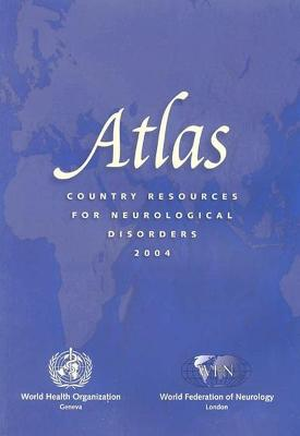 Atlas: Country Resources for Neurological Disorders: 2004
