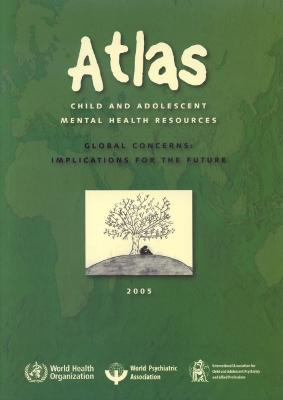 Atlas Child and Adolescent Mental Health Resources: Global Concerns: Implications for the Future