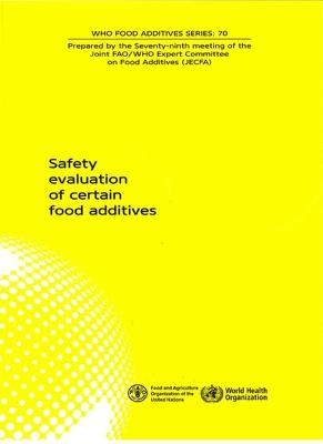 Safety Evaluation of Certain Food Additives: Seventy-ninth Meeting of the Joint FAO/WHO Expert Committee on Food Additives (JECFA)