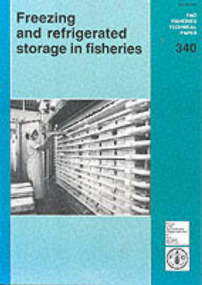 Freezing and Refrigerated Storage in Fisheries (FAO Fisheries Technical Paper)