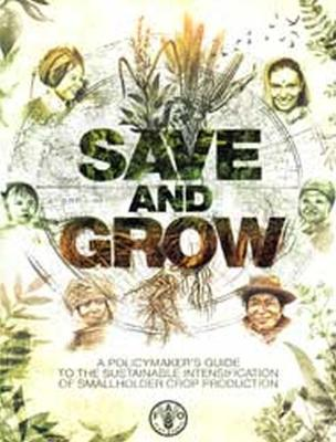 Save and Grow: A Policymaker's Guide to Sustainable Intensification of Smallholder Crop Production