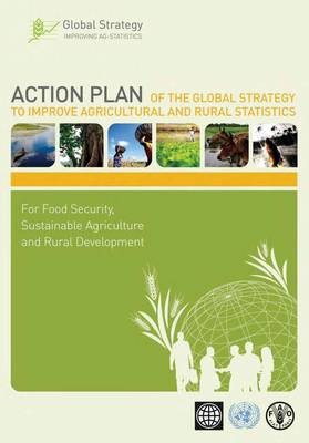 Action Plan of the Global Strategy to Improve Agricultural and Rural Statistics: For Food Security, Sustainable Agriculture and Rural Development