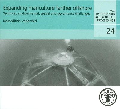 Expanding Mariculture Farther Offshore: FAO Fisheries and Aquaculture Proceedings No. 24