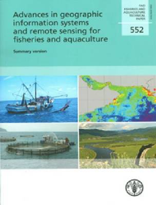 Advances in Geographic Information Systems and Remote Sensing for Fisheries and Aquaculture: Summary Version