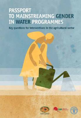Passport to Mainstreaming Gender in Water Programmes: Key Questions for Interventions in the Agricultural Sector