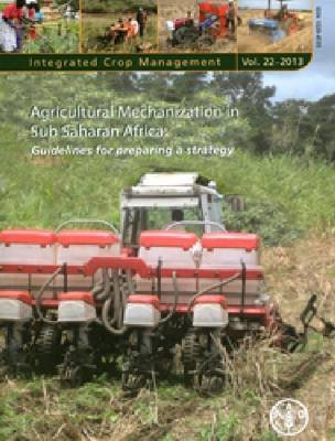 Agricultural mechanization in Sub-Saharan Africa: guidelines for preparing a strategy