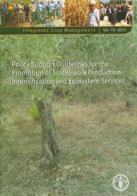 Policy support guidelines for the promotion of sustainable production intensification and ecosystems services