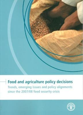 Food and agriculture policy decisions: trends, emerging issues and policy alignments since the 2007/08 food security crisis