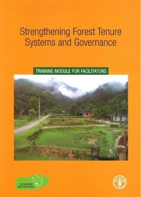 Strengthening Forest TenureSystems and Governance: Training Module for Facilitators