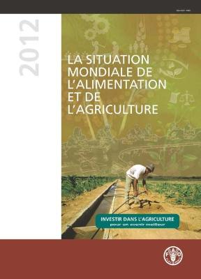 State of Food and Agriculture (SOFA) 2012: Investing in Agriculture for a Better Future (French Edition)
