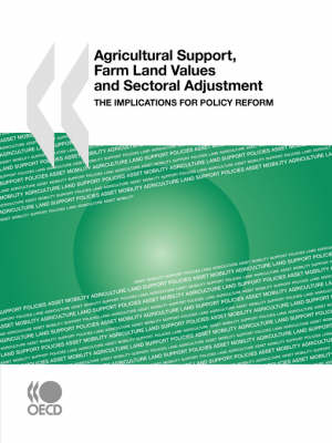 Agricultural Support, Farm Land Values and Sectoral Adjustment: The Implications for Policy Reform