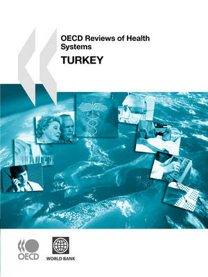 OECD Reviews of Health Systems/Examens De L'OCDE Des Systemes De Sante OECD Reviews of Health Systems/Examens De L'OCDE Des Systemes De Sante: Turkey 2008