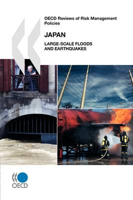 OECD Reviews of Risk Management Policies Japan: Large-Scale Floods and Earthquakes