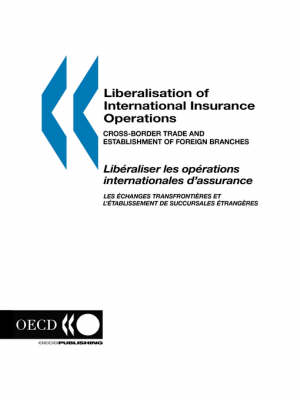 Liberalisation of International Insurance Operations: Cross-Border Trade and Establishment of Foreign Branches = Lib Eraliser Les Op Erations Internationales d'Assurance : Les Echanges Transfrontiaeres Et l' Etablissement De Succursales Etrangaeres