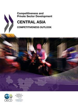 Competitiveness and Private Sector Development Competitiveness and Private Sector Development: Central Asia 2011: Competitiveness Outlook