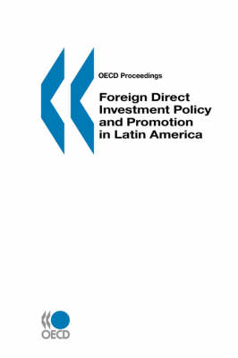 Foreign Direct Investment Policy and Promotion in Latin America: Oecd Proceedings