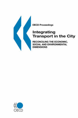 Oecd Proceedings Integrating Transport in the City: Reconciling the Economic, Social and Environmental Dimensions