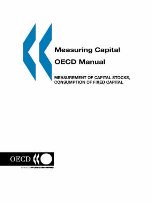 Measuring Capital -- Oecd Manual: Measurement of Capital Stocks, Consumption of Fixed Capital and Capital Services