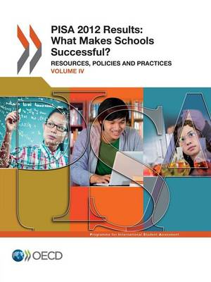 PISA 2012 Results: Volume 4: What Makes Schools Successful?