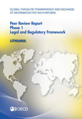 Global Forum on Transparency and Exchange of Information for Tax Purposes Peer Reviews: Lithuania 2013 Phase 1: Legal and Regulatory Framework