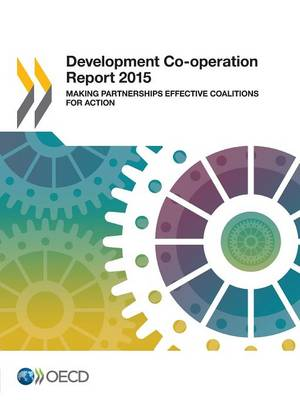 Development Co-Operation Report: Making Partnerships Effective Coalitions for Action: 2015