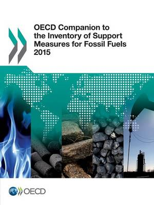 OECD companion to the inventory of support measures for fossil fuels 2015