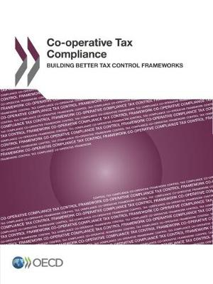 Co-Operative Tax Compliance: Building Better Tax Control Frameworks